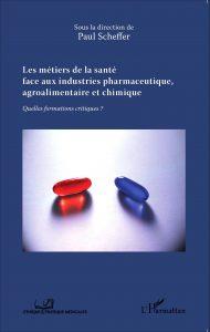 Les métiers de la santé face aux industries pharmaceutique, agroalimentaire et chimique